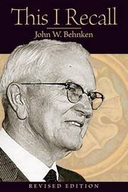 This I Recall by John W Behnken
