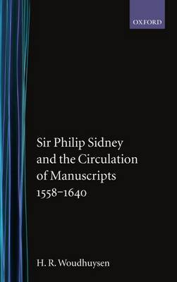Sir Philip Sidney and the Circulation of Manuscripts, 1558-1640 by H.R. Woudhuysen