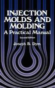 Injection Molds and Molding by Joseph B. Dym