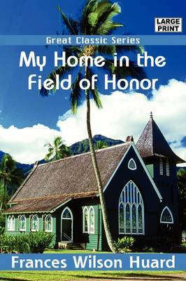 My Home in the Field of Honor by Frances Wilson Huard image