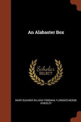 An Alabaster Box by Mary Eleanor Wilkins Freeman