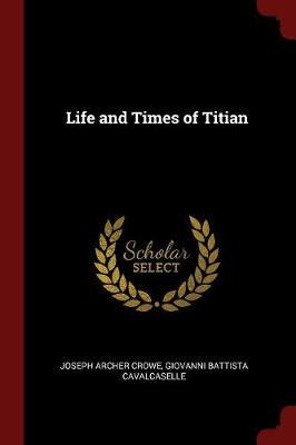 Life and Times of Titian by Joseph Archer Crowe image