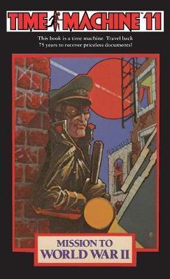 Time Machine 11: Mission to World War II by Susan Nanus