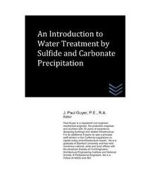 An Introduction to Water Treatment by Sulfide and Carbonate Precipitation by J Paul Guyer
