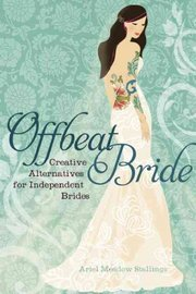 Offbeat Bride: Creative Alternatives for Independent Brides by Ariel Meadow Stallings image