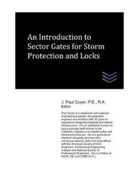 An Introduction to Sector Gates for Storm Protection and Locks by J Paul Guyer