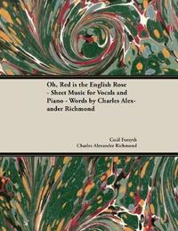 Oh, Red Is the English Rose - Sheet Music for Vocals and Piano - Words by Charles Alexander Richmond by Cecil Forsyth