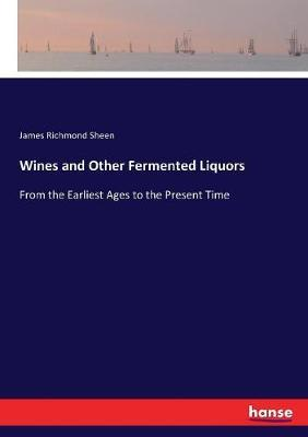Wines and Other Fermented Liquors by James Richmond Sheen