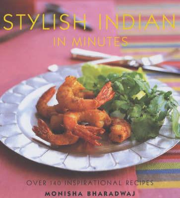 Stylish Indian in Minutes: Over 140 Inspirational Recipes by Monisha Bharadwaj image