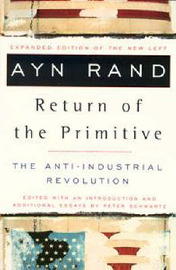 Return of the Primitive: the Anti-Industrial Revolution by Ayn Rand