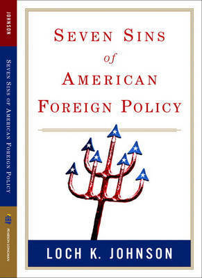 Seven Sins of American Foreign Policy by Loch K Johnson