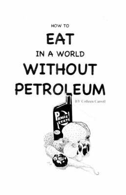 How to Eat in a World without Petroleum by Colleen Carroll