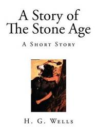 A Story of the Stone Age: A Short Story by H.G.Wells image
