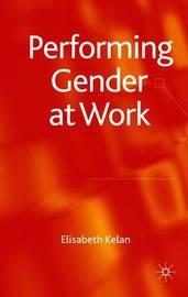 Performing Gender at Work by Elisabeth Kelan