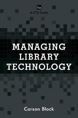 Managing Library Technology by Carson Block