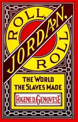 Roll, Jordan, Roll by Eugene D. Genovese