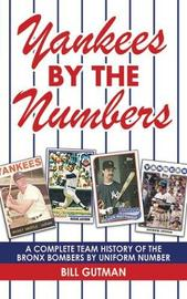 Yankees by the Numbers by Bill Gutman