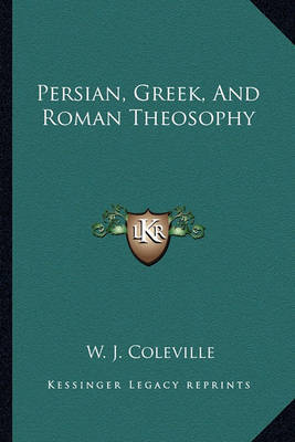 Persian, Greek, and Roman Theosophy by W. J. Coleville