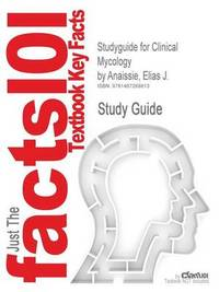 Studyguide for Clinical Mycology by Anaissie, Elias J., ISBN 9781416056805 by Elias J. Anaissie
