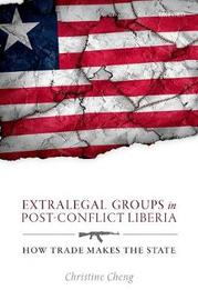 Extralegal Groups in Post-Conflict Liberia by Christine Cheng