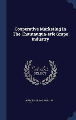 Cooperative Marketing in the Chautauqua-Erie Grape Industry by Harold Deane Phillips image