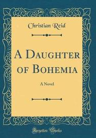 A Daughter of Bohemia by Christian Reid image