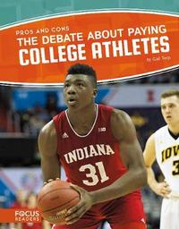 The Debate about Paying College Athletes by Gail Terp
