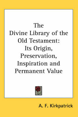 The Divine Library of the Old Testament: Its Origin, Preservation, Inspiration and Permanent Value by A.F. Kirkpatrick image