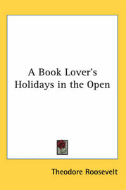 A Book Lover's Holidays in the Open by Theodore Roosevelt image