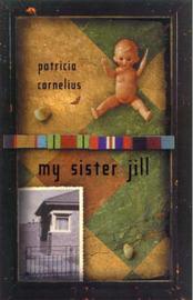 My Sister Jill by Patricia Cornelius image