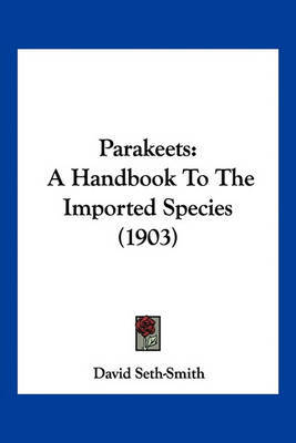 Parakeets: A Handbook to the Imported Species (1903) by David Seth-Smith image