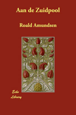 Aan De Zuidpool by Roald Amundsen