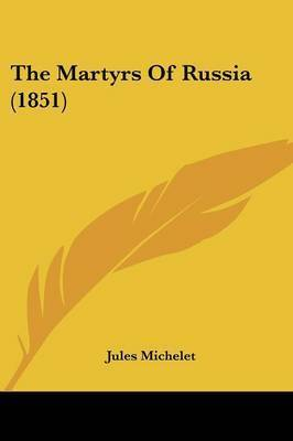 The Martyrs Of Russia (1851) by Jules Michelet