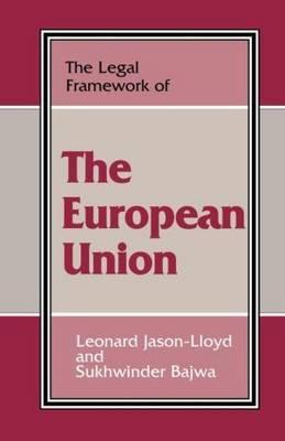 The Legal Framework of the European Union by Sukhwinder Bajwa