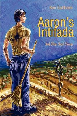 Aaron's Intifada: And Other Short Stories by Ken Goldstein image