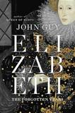 Elizabeth: The Forgotten Years by John Guy (University of St Andrews, Scotland)