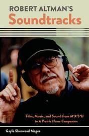 Robert Altman's Soundtracks by Gayle Sherwood Magee