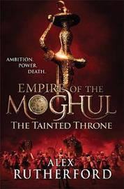 Empire of the Moghul: The Tainted Throne by Alex Rutherford image