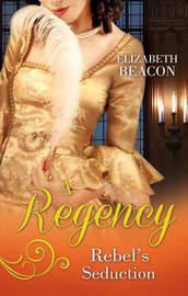 A Regency Rebel's Seduction by Elizabeth Beacon