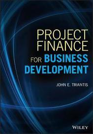Project Finance for Business Development by John E Triantis