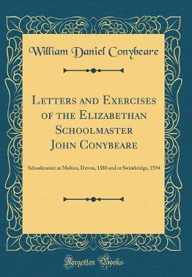 Letters and Exercises of the Elizabethan Schoolmaster John Conybeare by William Daniel Conybeare
