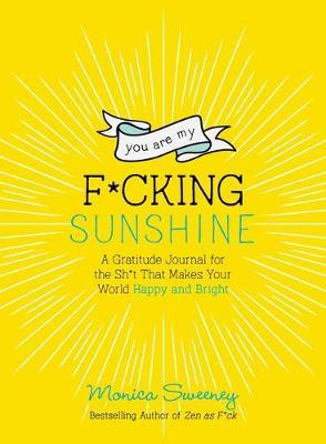 You are My F*Cking Sunshine by Monica Sweeney