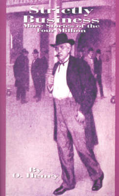 Strictly Business: More Stories of the Four Million by O Henry