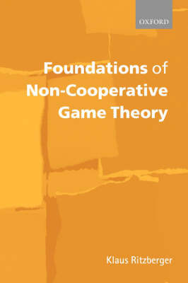 Foundations of Non-Cooperative Game Theory by Klaus Ritzberger