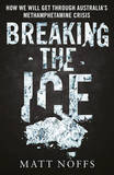 Breaking the Ice: How We Will Get Through Australia's Methamphetamine Crisis by Matt Noffs