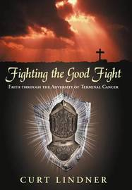 Fighting the Good Fight by Curt Lindner