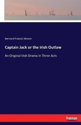 Captain Jack or the Irish Outlaw by Bernard Francis Moore image