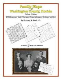 Family Maps of Washington County, Florida by Gregory a Boyd J D