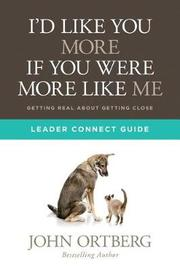 I'd Like You More If You Were More Like Me Leader Connect Guide by John Ortberg