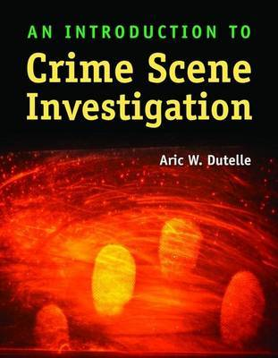 An Introduction to Crime Scene Investigation by Aric W. Dutelle image